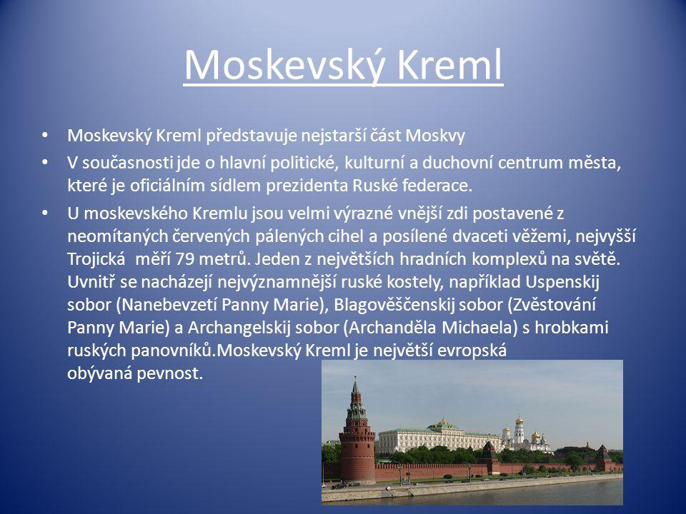 Moskevský Kreml Moskevský Kreml představuje nejstarší část Moskvy
