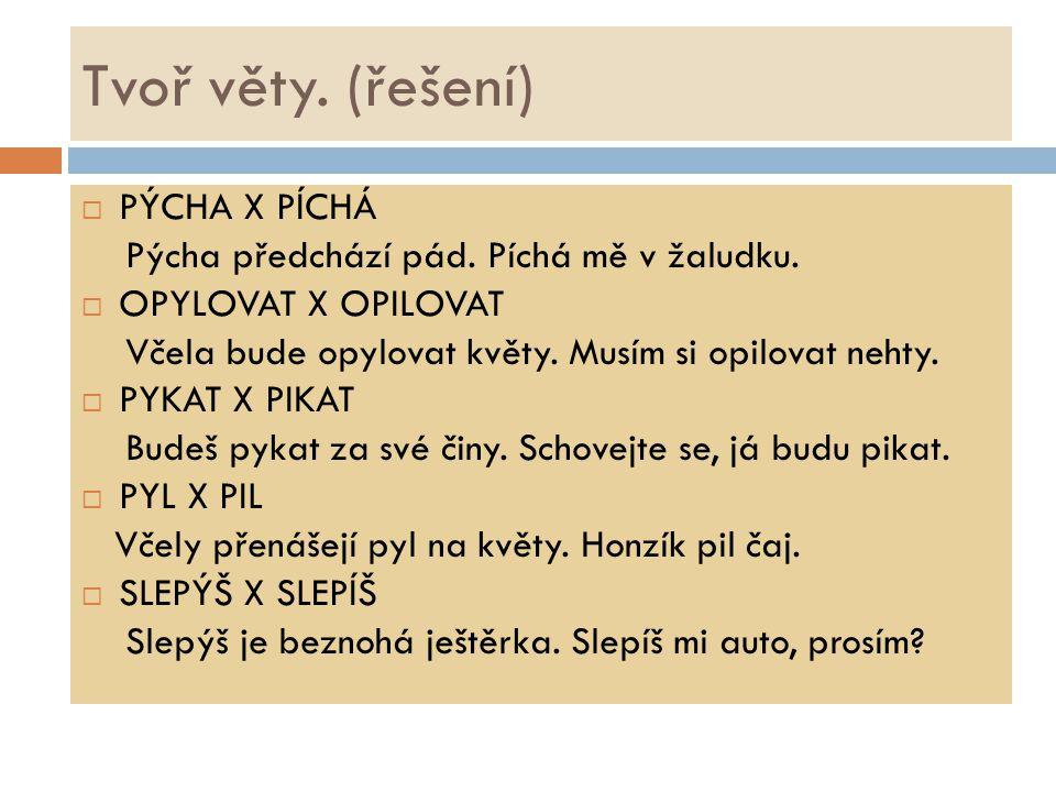 Tvoř věty. (řešení) PÝCHA X PÍCHÁ