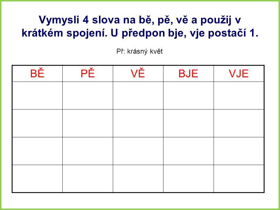 Vymysli 4 slova na bě, pě, vě a použij v krátkém spojení
