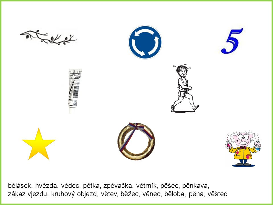 bělásek, hvězda, vědec, pětka, zpěvačka, větrník, pěšec, pěnkava, zákaz vjezdu, kruhový objezd, větev, běžec, věnec, běloba, pěna, věštec