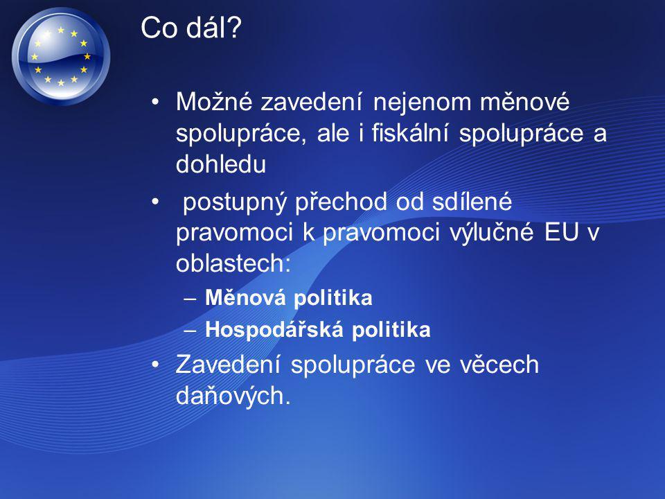 Co dál Možné zavedení nejenom měnové spolupráce, ale i fiskální spolupráce a dohledu.