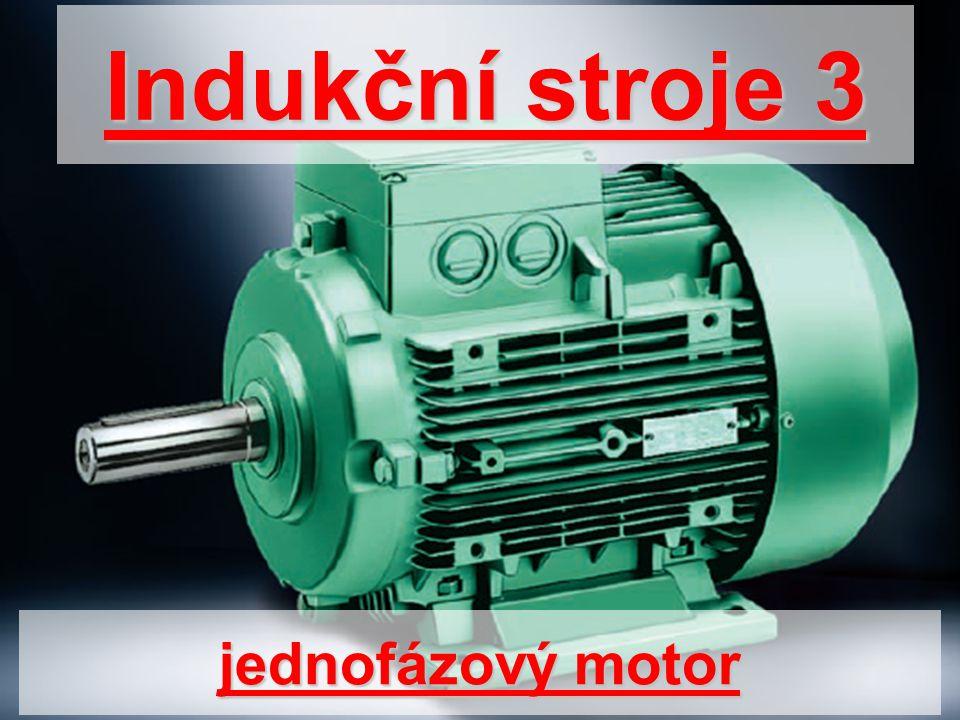 Indukční stroje 3 jednofázový motor