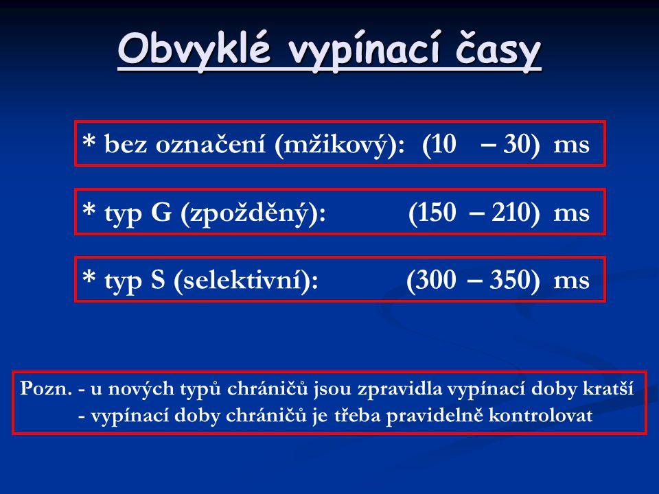 Obvyklé vypínací časy * bez označení (mžikový): (10 – 30) ms