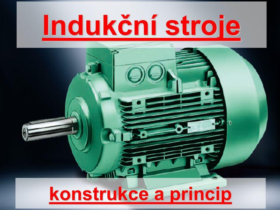 Indukční stroje konstrukce a princip
