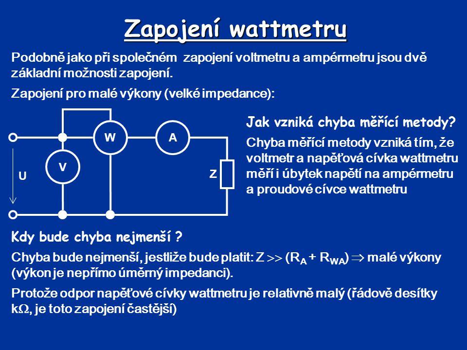 Zapojení wattmetru Podobně jako při společném zapojení voltmetru a ampérmetru jsou dvě základní možnosti zapojení.