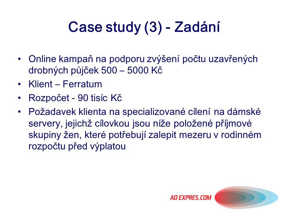 Case study (3) - Zadání Online kampaň na podporu zvýšení počtu uzavřených drobných půjček 500 – 5000 Kč.