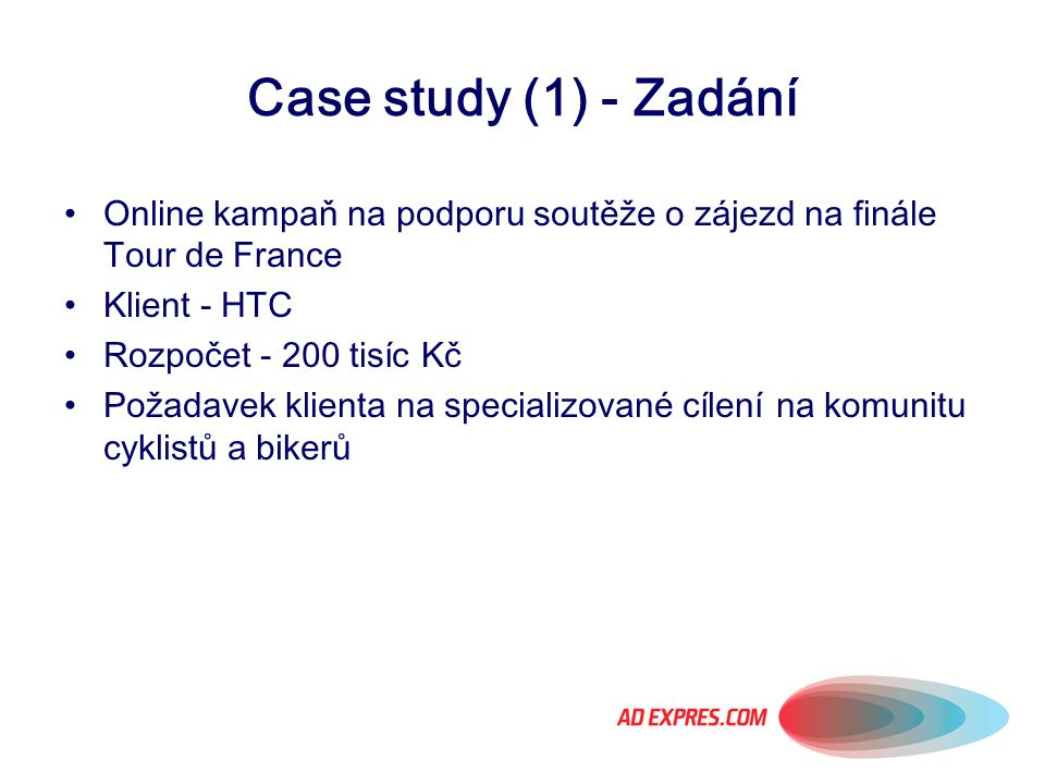 Case study (1) - Zadání Online kampaň na podporu soutěže o zájezd na finále Tour de France. Klient - HTC.
