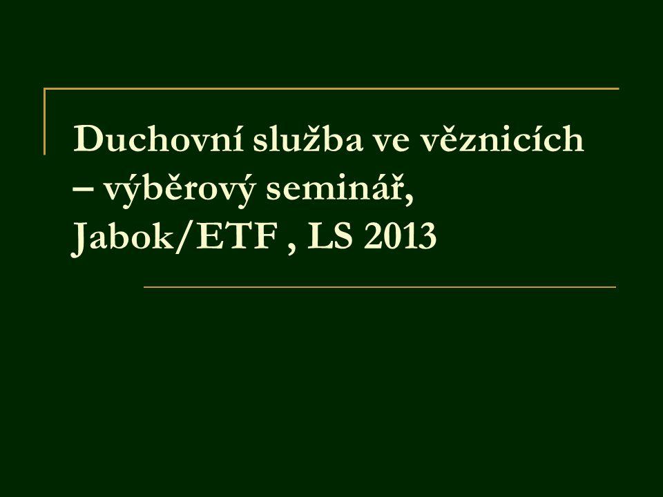Duchovní služba ve věznicích – výběrový seminář, Jabok/ETF , LS 2013