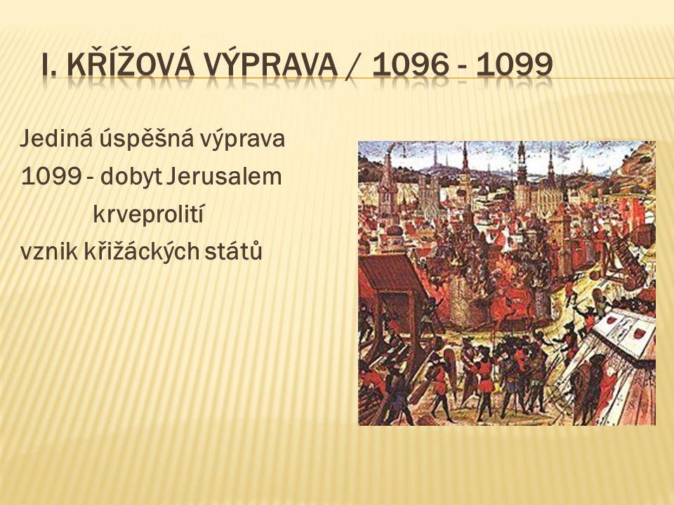 I. křížová výprava / 1096 - 1099 Jediná úspěšná výprava