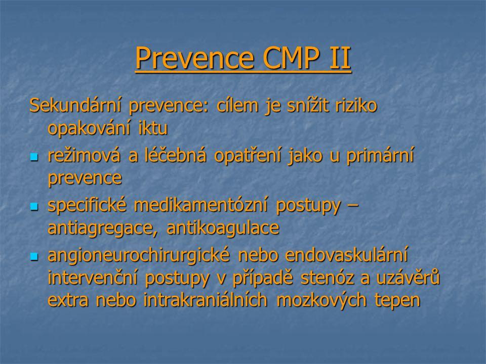 Prevence CMP II Sekundární prevence: cílem je snížit riziko opakování iktu. režimová a léčebná opatření jako u primární prevence.