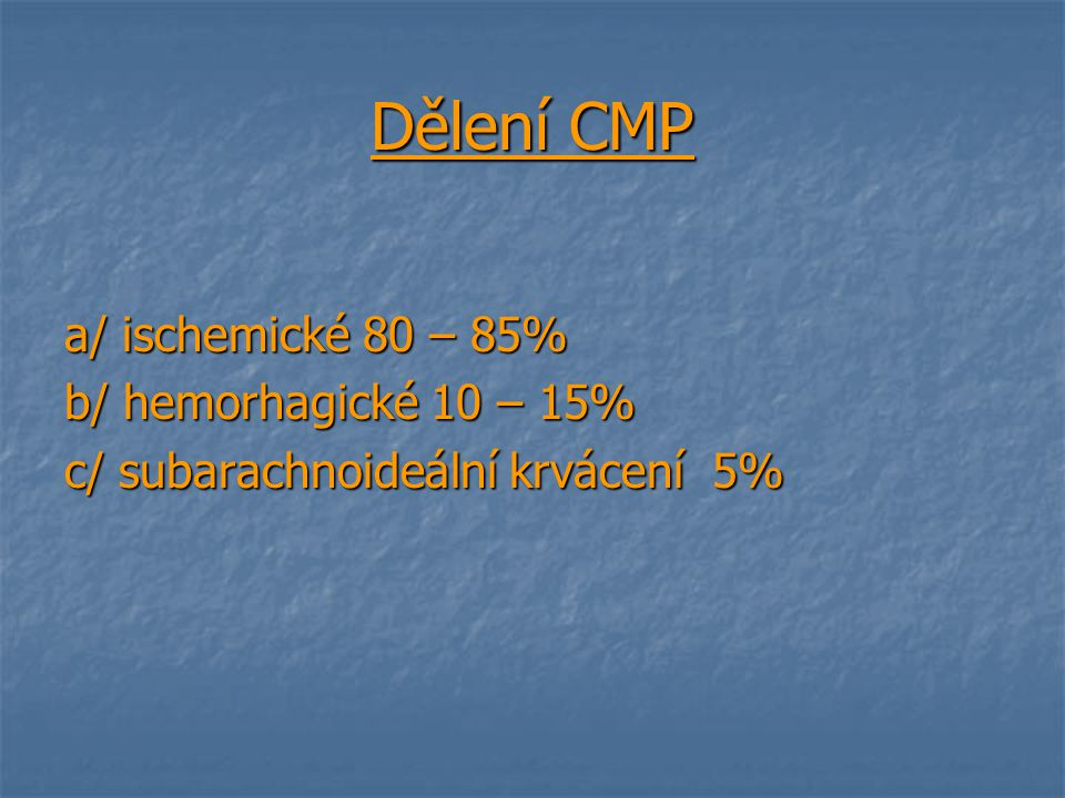 Dělení CMP a/ ischemické 80 – 85% b/ hemorhagické 10 – 15%