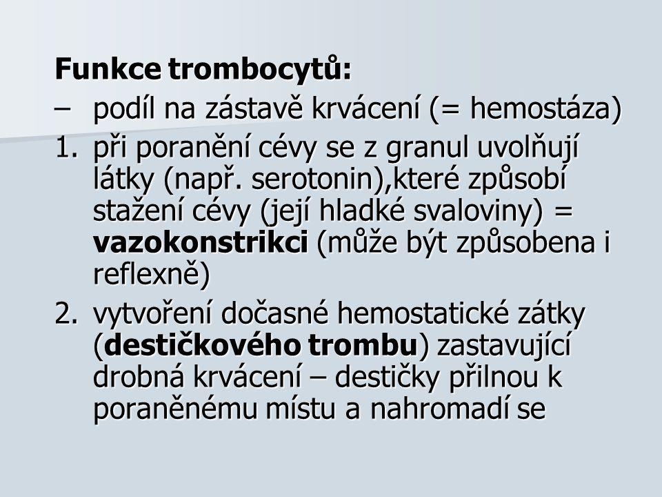 Funkce trombocytů: podíl na zástavě krvácení (= hemostáza)