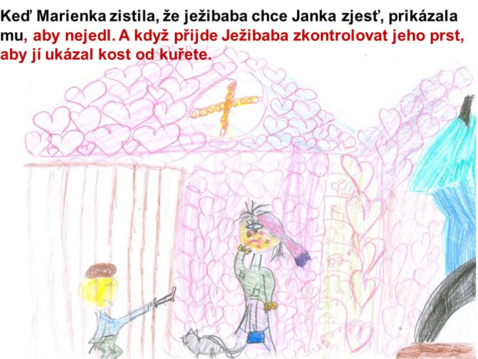 Keď Marienka zistila, že ježibaba chce Janka zjesť, prikázala