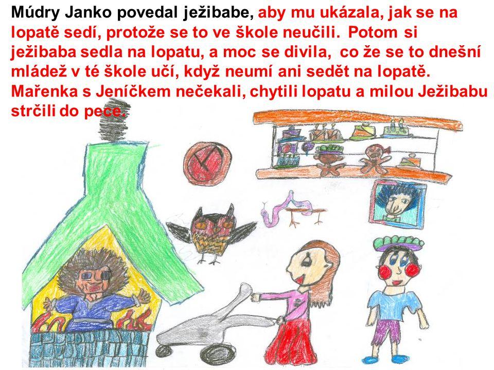 Múdry Janko povedal ježibabe, aby mu ukázala, jak se na lopatě sedí, protože se to ve škole neučili. Potom si