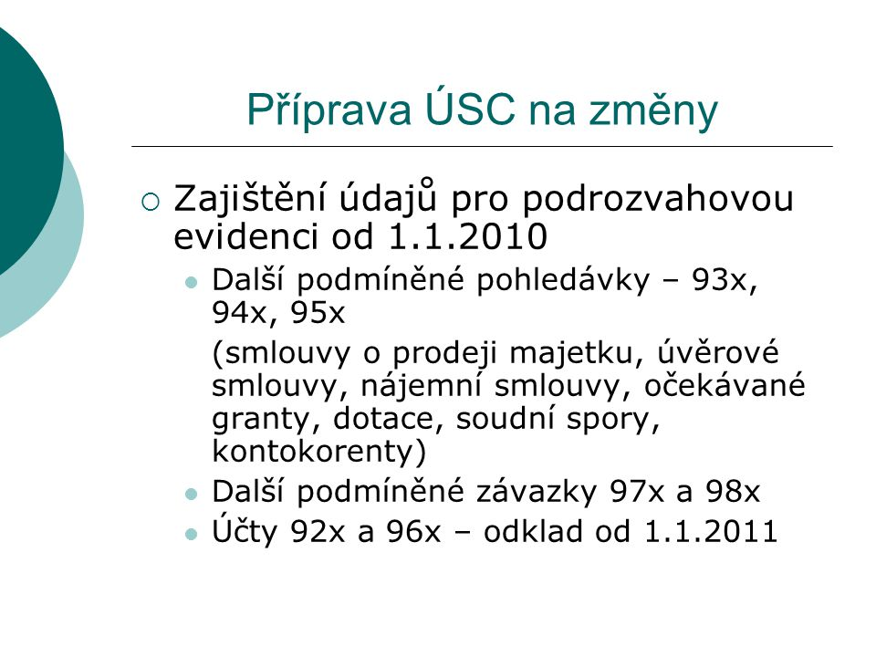 Příprava ÚSC na změny Zajištění údajů pro podrozvahovou evidenci od 1.1.2010. Další podmíněné pohledávky – 93x, 94x, 95x.