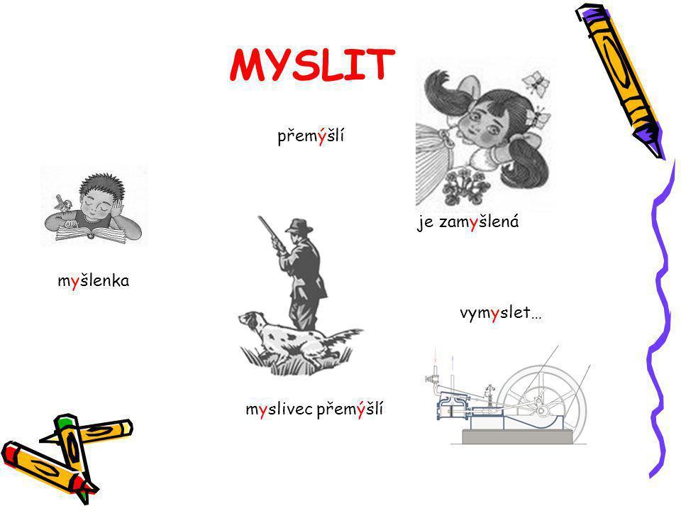 MYSLIT přemýšlí je zamyšlená myšlenka vymyslet… myslivec přemýšlí