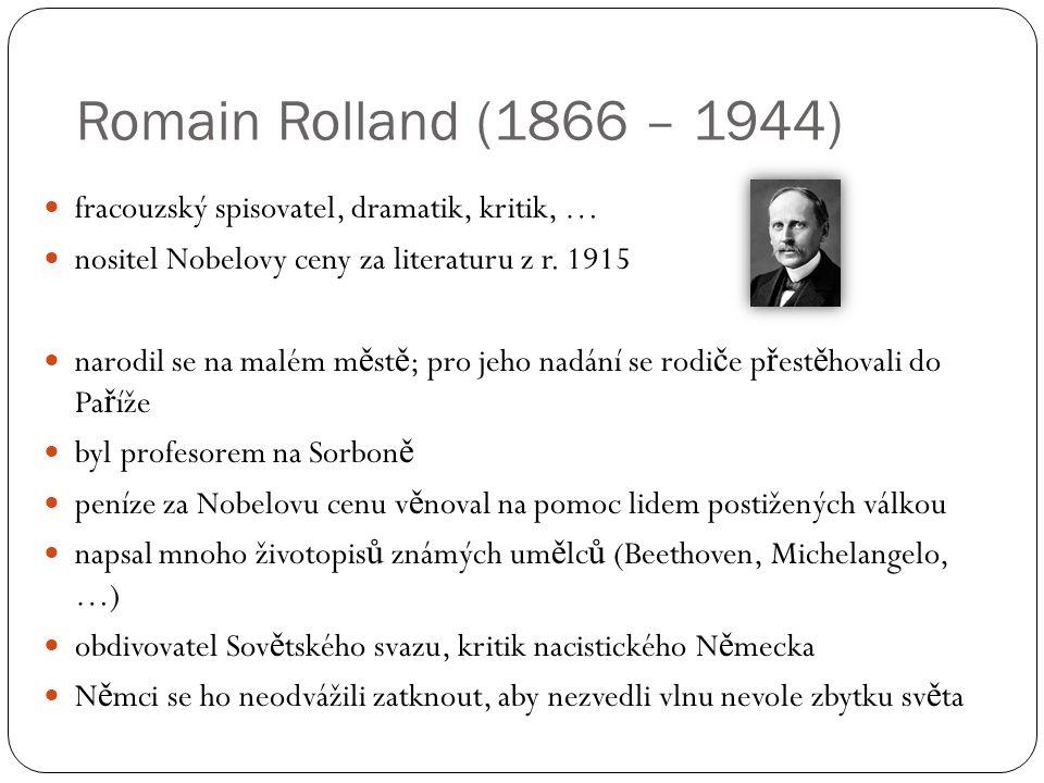 Romain Rolland (1866 – 1944) fracouzský spisovatel, dramatik, kritik, … nositel Nobelovy ceny za literaturu z r. 1915.