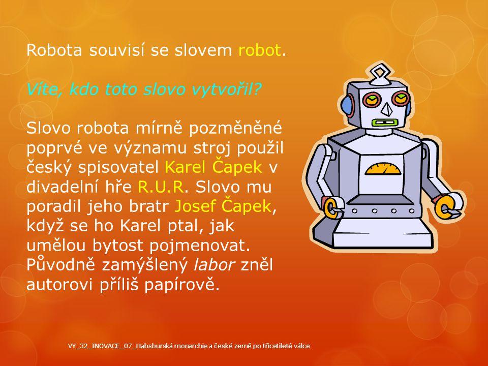 Robota souvisí se slovem robot. Víte, kdo toto slovo vytvořil