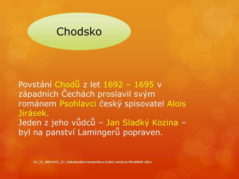Chodsko Povstání Chodů z let 1692 – 1695 v západních Čechách proslavil svým románem Psohlavci český spisovatel Alois Jirásek.