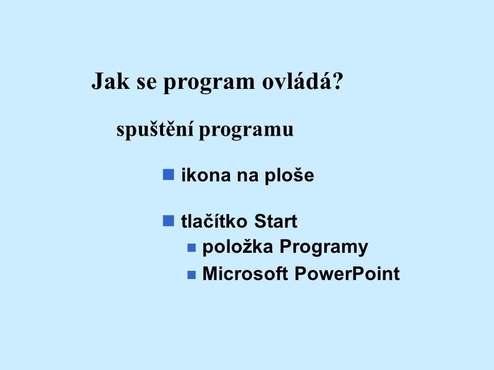 Jak se program ovládá spuštění programu ikona na ploše tlačítko Start