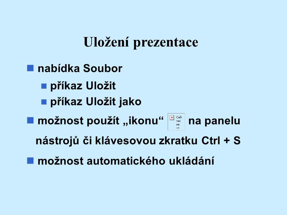 Uložení prezentace nabídka Soubor příkaz Uložit příkaz Uložit jako