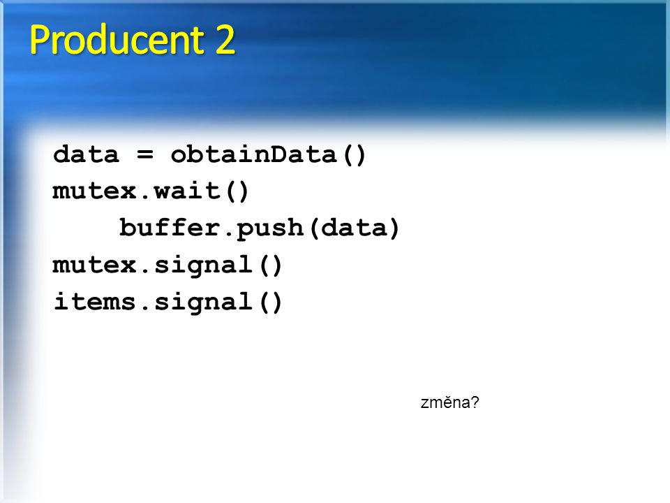 Producent 2 data = obtainData() mutex.wait() buffer.push(data)