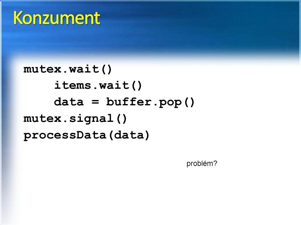 Konzument mutex.wait() items.wait() data = buffer.pop() mutex.signal()