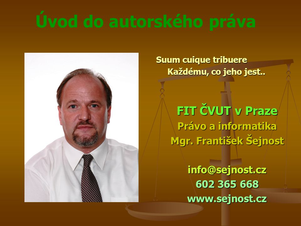 FIT ČVUT v Praze Právo a informatika Mgr. František Šejnost