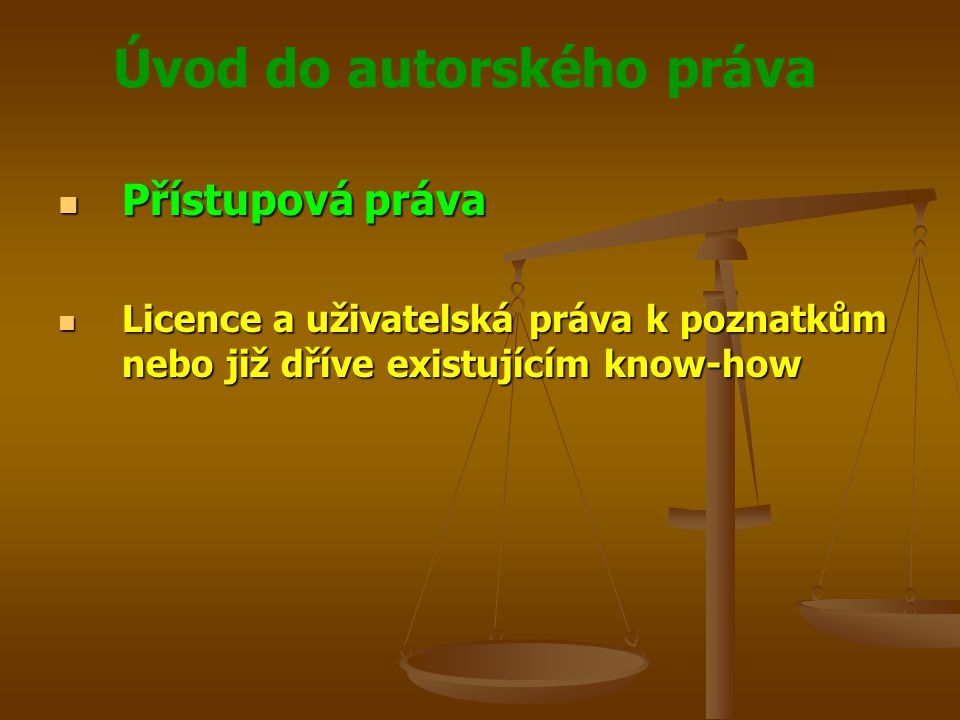 Přístupová práva Licence a uživatelská práva k poznatkům nebo již dříve existujícím know-how