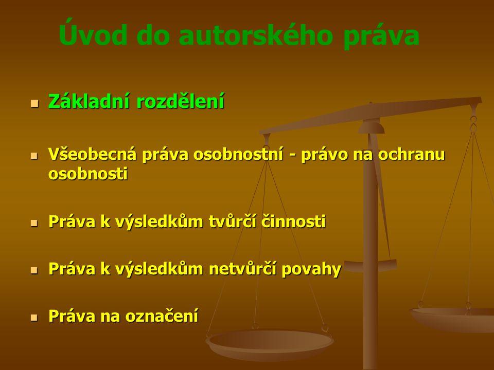 Základní rozdělení Všeobecná práva osobnostní - právo na ochranu osobnosti. Práva k výsledkům tvůrčí činnosti.