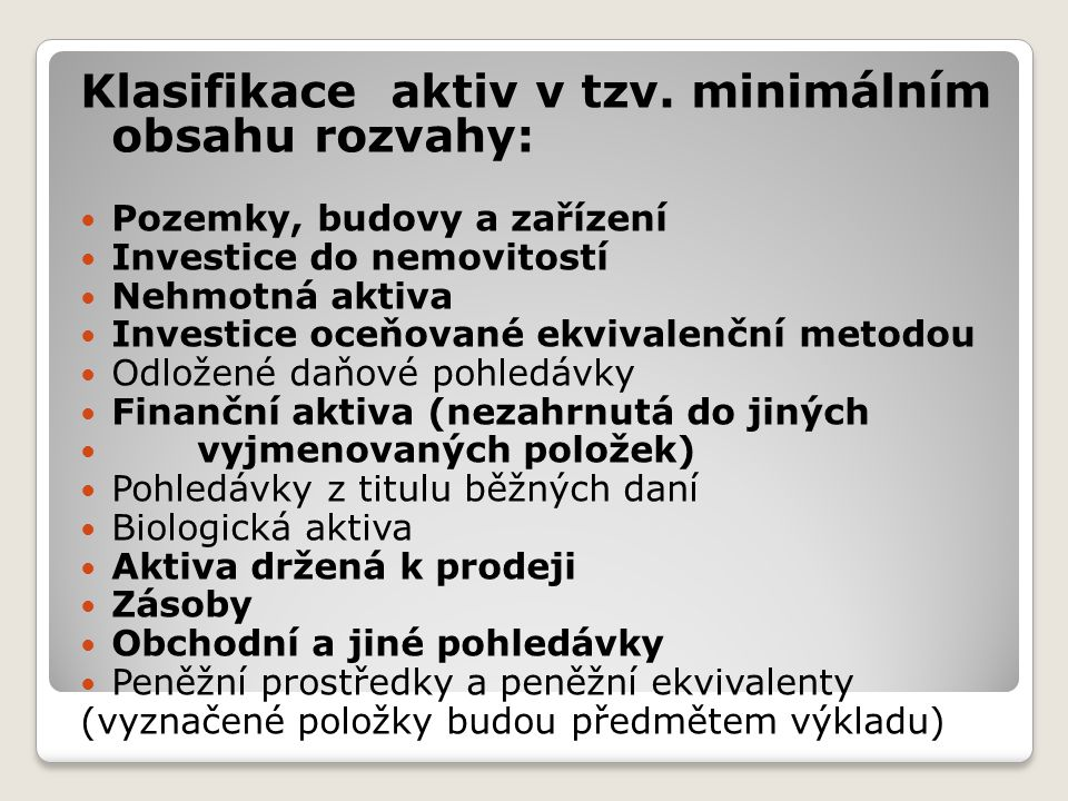 Klasifikace aktiv v tzv. minimálním obsahu rozvahy: