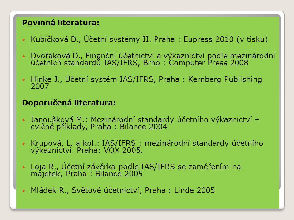 Povinná literatura: Kubíčková D., Účetní systémy II. Praha : Eupress 2010 (v tisku)