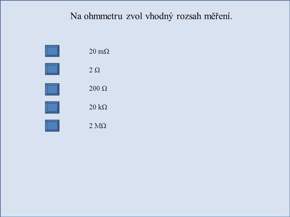Na ohmmetru zvol vhodný rozsah měření.