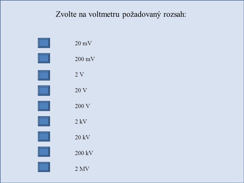 Zvolte na voltmetru požadovaný rozsah: