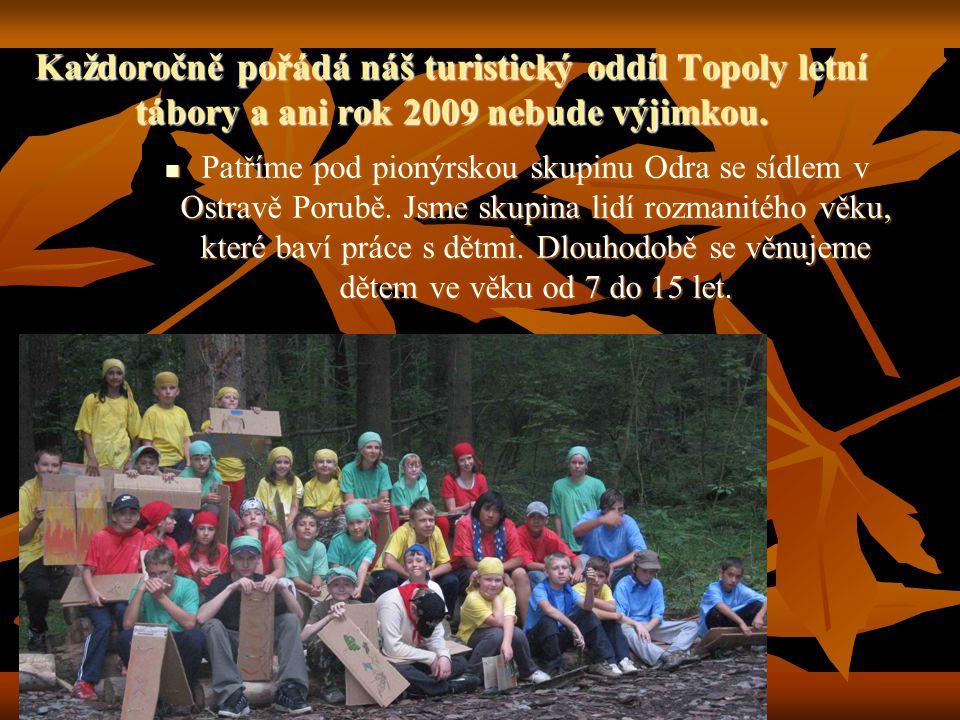 Každoročně pořádá náš turistický oddíl Topoly letní tábory a ani rok 2009 nebude výjimkou.