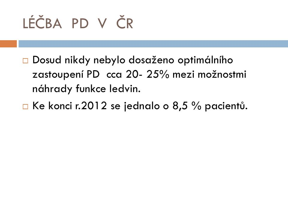 LÉČBA PD V ČR Dosud nikdy nebylo dosaženo optimálního zastoupení PD cca 20- 25% mezi možnostmi náhrady funkce ledvin.