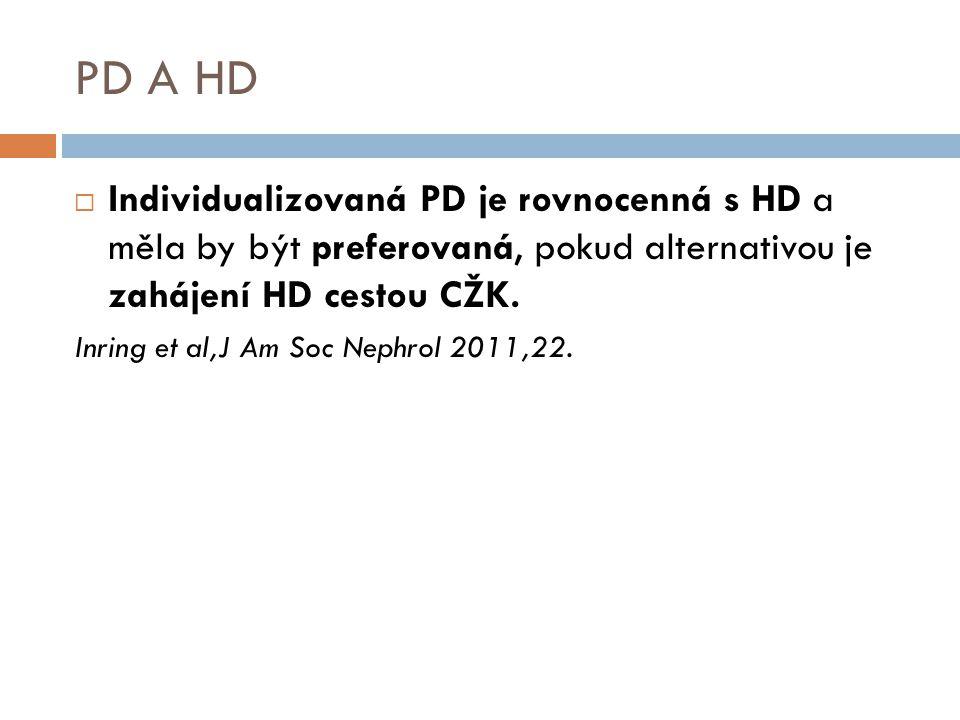 PD A HD Individualizovaná PD je rovnocenná s HD a měla by být preferovaná, pokud alternativou je zahájení HD cestou CŽK.