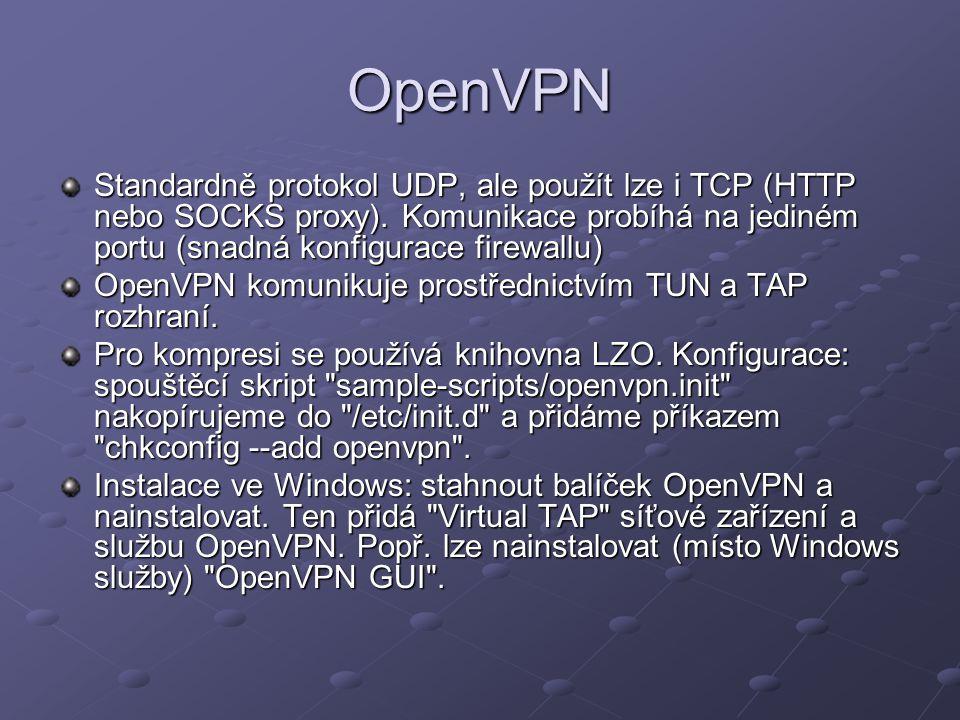 OpenVPN Standardně protokol UDP, ale použít lze i TCP (HTTP nebo SOCKS proxy). Komunikace probíhá na jediném portu (snadná konfigurace firewallu)