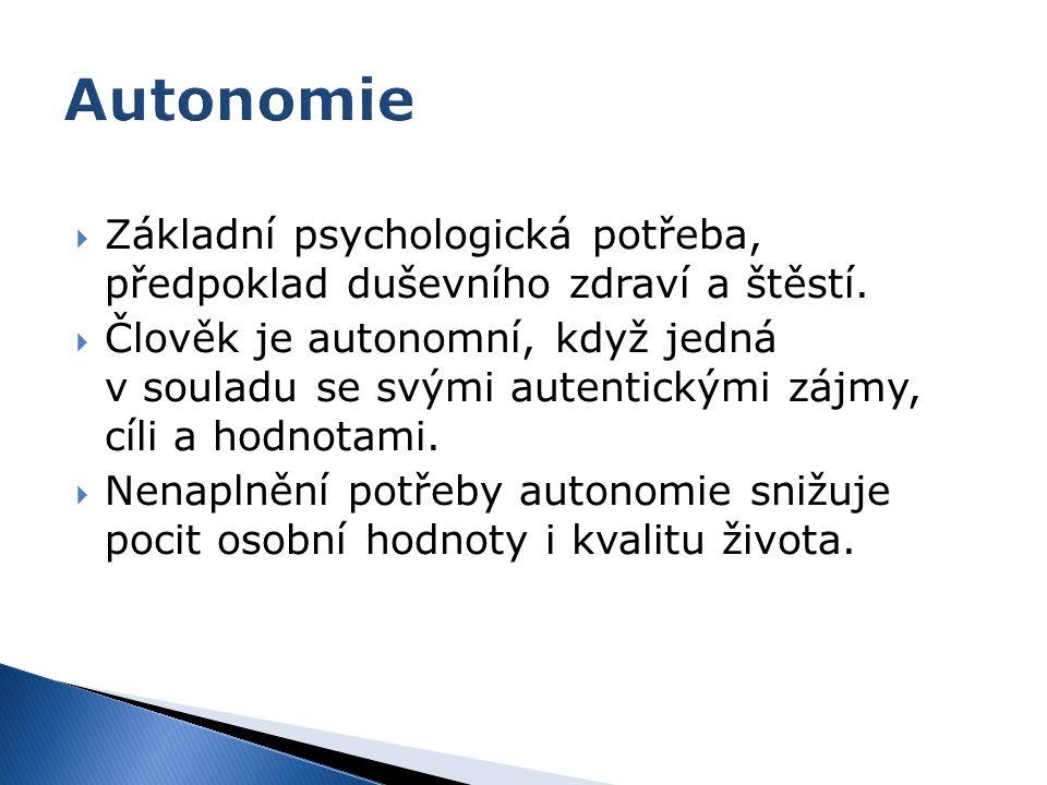 Autonomie Základní psychologická potřeba, předpoklad duševního zdraví a štěstí.