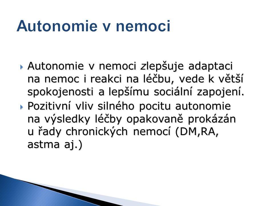 Autonomie v nemoci Autonomie v nemoci zlepšuje adaptaci na nemoc i reakci na léčbu, vede k větší spokojenosti a lepšímu sociální zapojení.