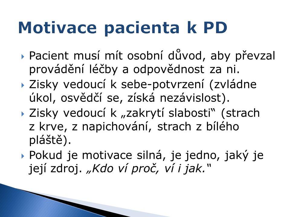 Motivace pacienta k PD Pacient musí mít osobní důvod, aby převzal provádění léčby a odpovědnost za ni.