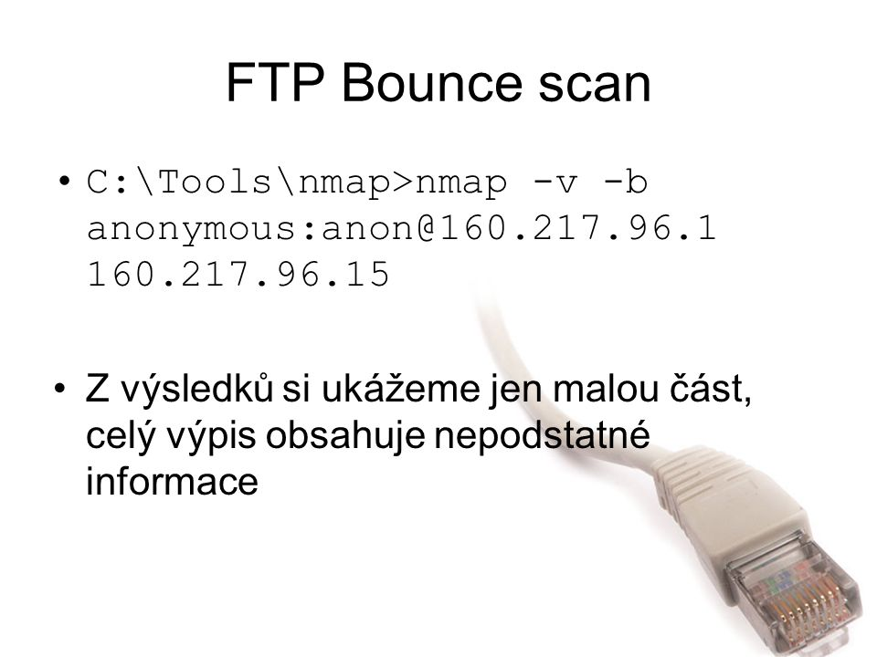 FTP Bounce scan C:\Tools\nmap>nmap -v -b anonymous:anon@160.217.96.1 160.217.96.15.