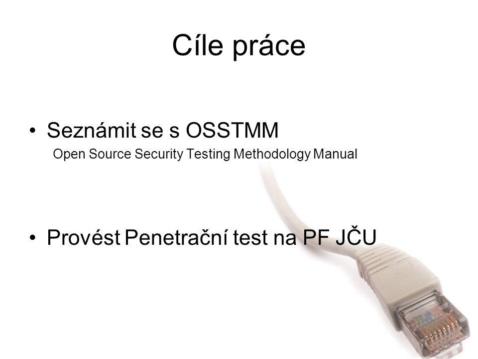 Cíle práce Seznámit se s OSSTMM Provést Penetrační test na PF JČU