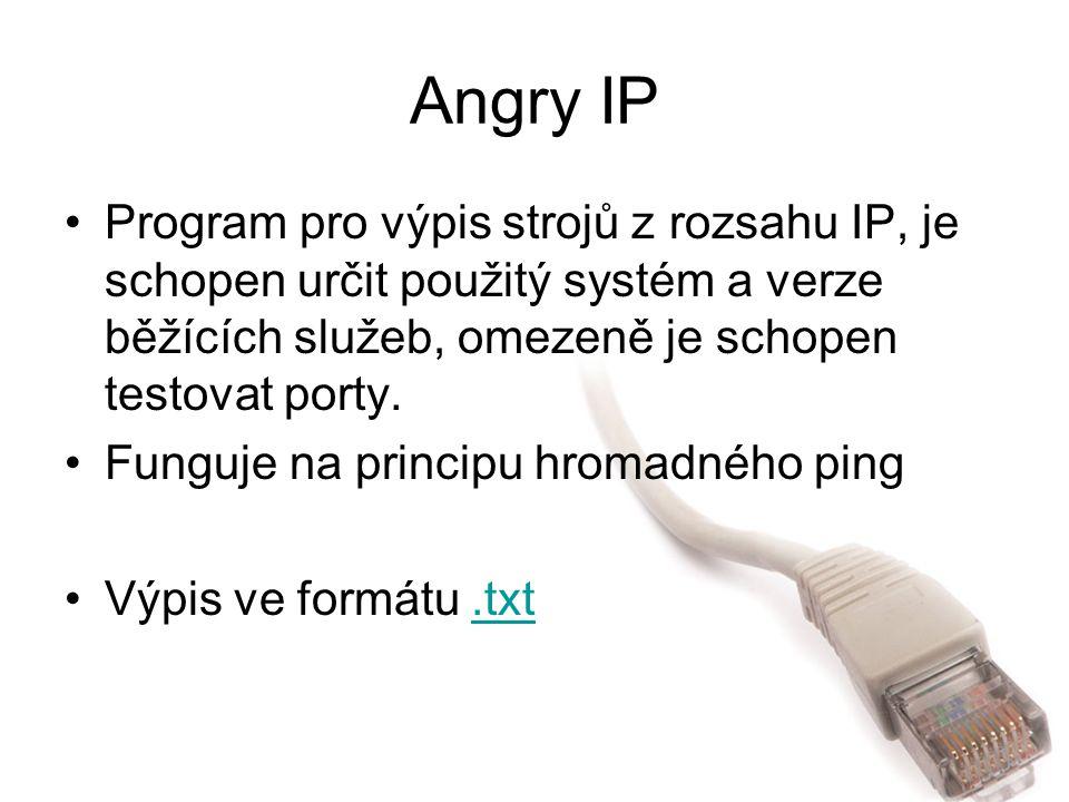 Angry IP Program pro výpis strojů z rozsahu IP, je schopen určit použitý systém a verze běžících služeb, omezeně je schopen testovat porty.
