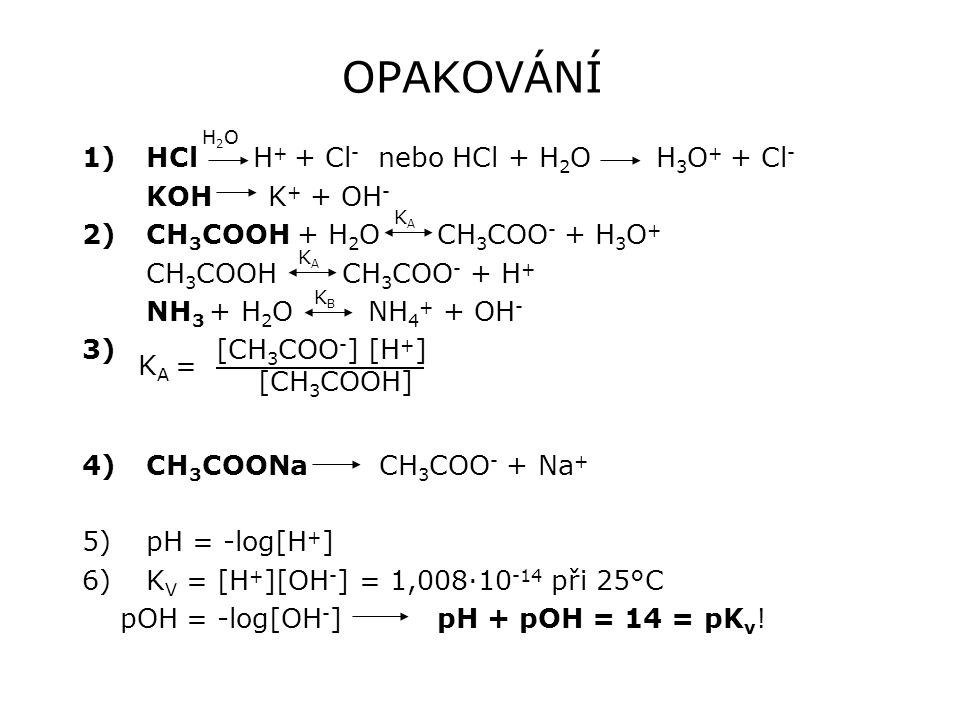 OPAKOVÁNÍ HCl H+ + Cl- nebo HCl + H2O H3O+ + Cl- KOH K+ + OH-