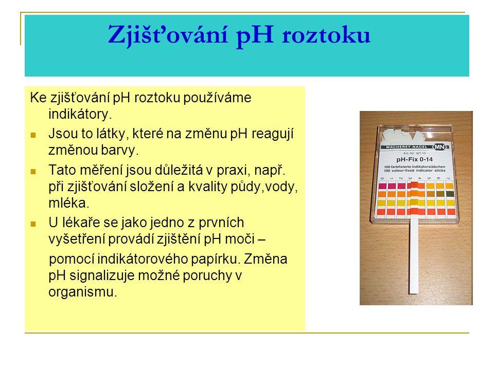 Zjišťování pH roztoku Ke zjišťování pH roztoku používáme indikátory.