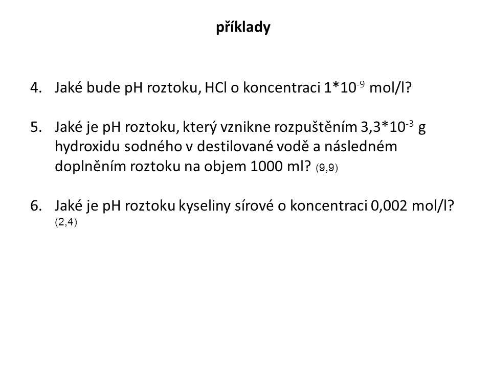 příklady Jaké bude pH roztoku, HCl o koncentraci 1*10-9 mol/l