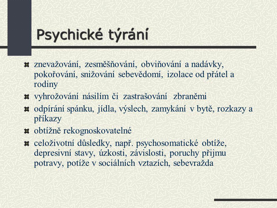 Psychické týrání znevažování, zesměšňování, obviňování a nadávky, pokořování, snižování sebevědomí, izolace od přátel a rodiny.