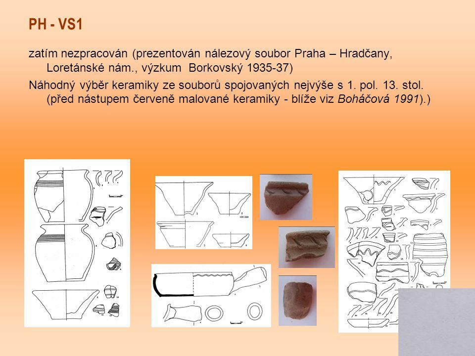 PH - VS1 zatím nezpracován (prezentován nálezový soubor Praha – Hradčany, Loretánské nám., výzkum Borkovský 1935-37)