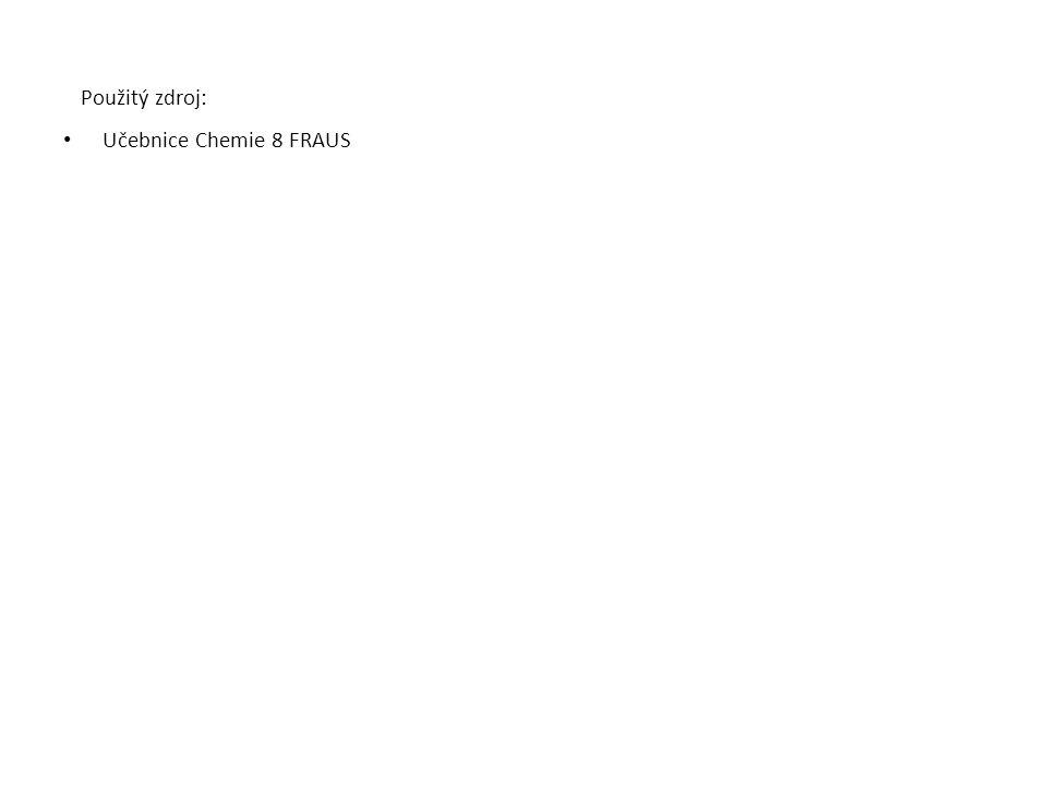 Použitý zdroj: Učebnice Chemie 8 FRAUS